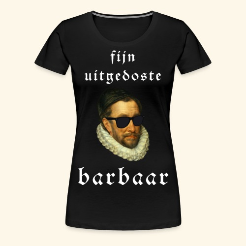 Fijn Uitgedoste Barbaar - Vrouwen Premium T-shirt