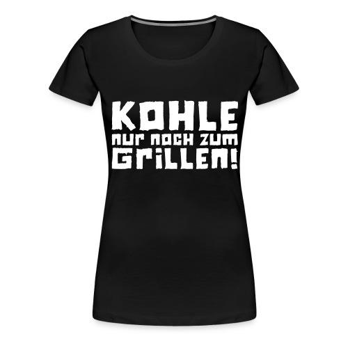Kohle nur noch zum Grillen - Logo - Frauen Premium T-Shirt