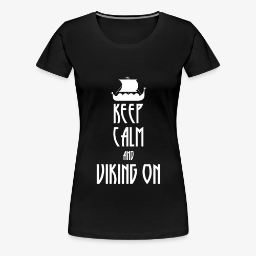 Keep Calm And Viking On - Frauen Premium T-Shirt