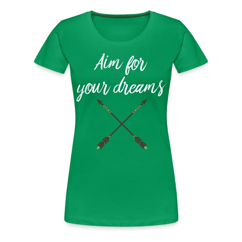 Aim for your Dreams white - Naisten premium t-paita