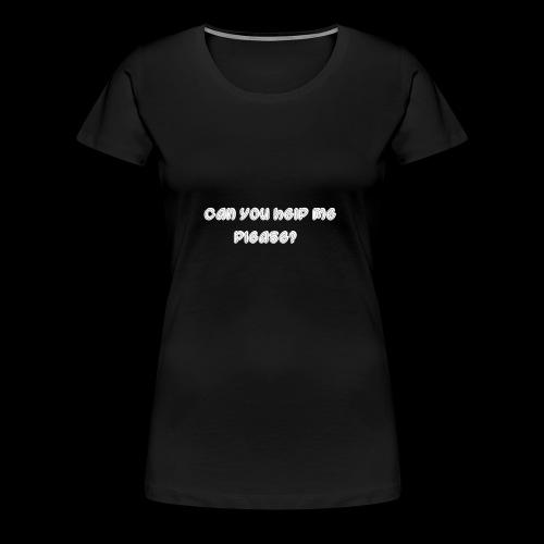 Can you help me? - Women's Premium T-Shirt