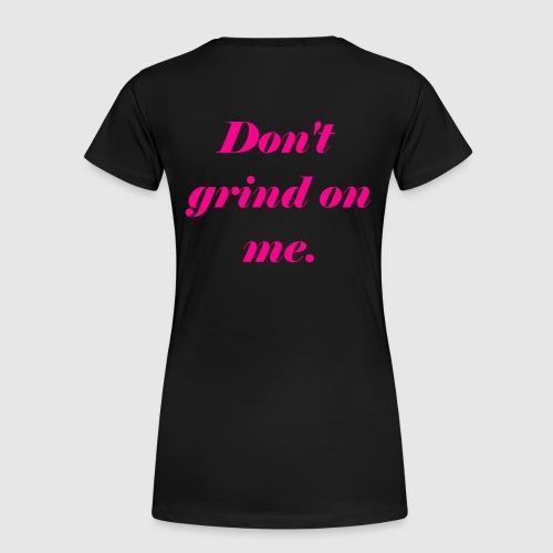 Don't grind on me., Pink - Premium-T-shirt dam