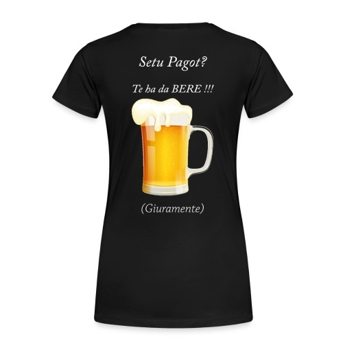 Setu pagot te ha da bere giuramente - Frauen Premium T-Shirt