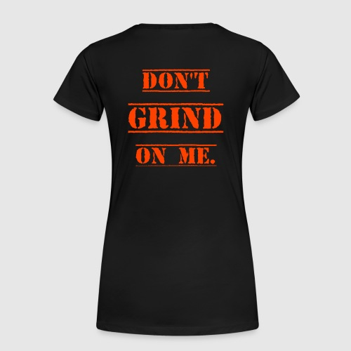 DON'T GRIND ON ME., Orange - Premium-T-shirt dam