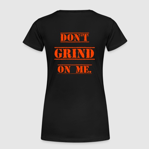 DON'T GRIND ON ME., Orange - Premium-T-shirt dam