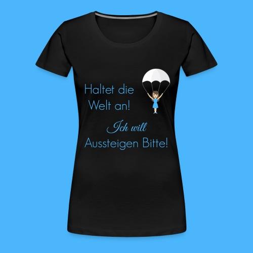 Haltet die Welt an Fallsc - Frauen Premium T-Shirt