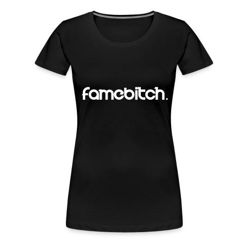 famebitch - Frauen Premium T-Shirt