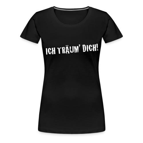 ich traeum dich - Frauen Premium T-Shirt