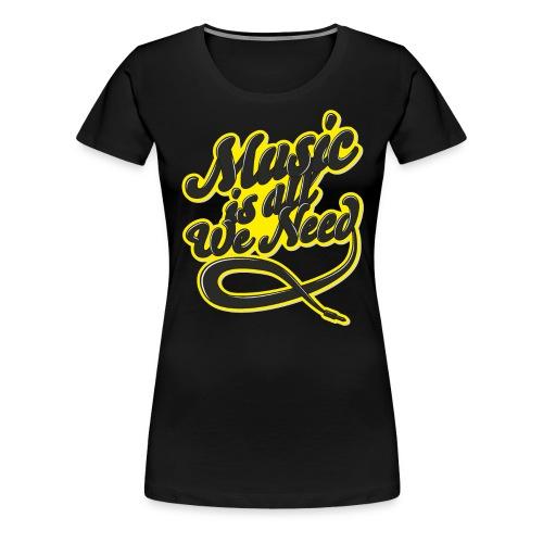 Music Is All We Need - Women's Premium T-Shirt