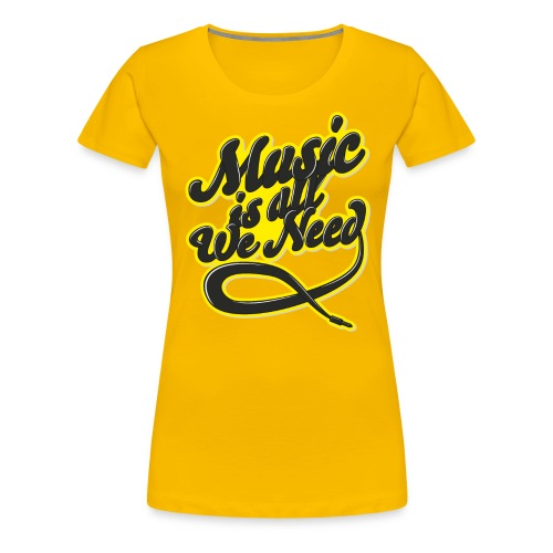 Music Is All We Need - Women's Premium T-Shirt
