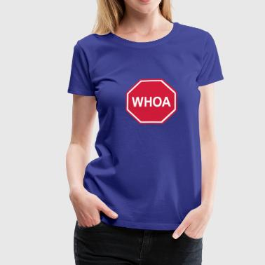 Whoa Sign - Frauen Premium T-Shirt
