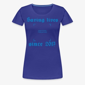 Saving lives since 2017 - Premium-T-shirt dam
