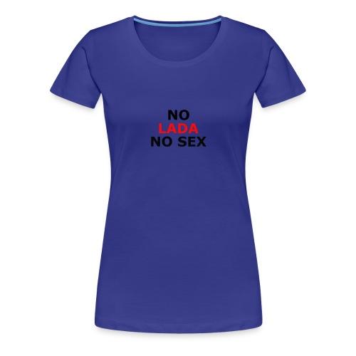 NO LADA NO SEX - Frauen Premium T-Shirt