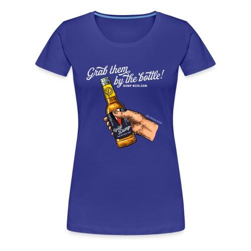 Grab them by the bottle - Frauen Premium T-Shirt