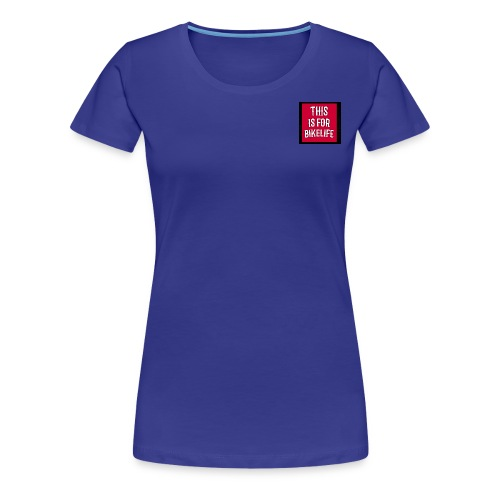This is for bikelife - Vrouwen Premium T-shirt