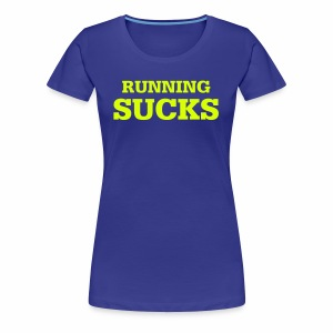 Running Sucks - Frauen Premium T-Shirt