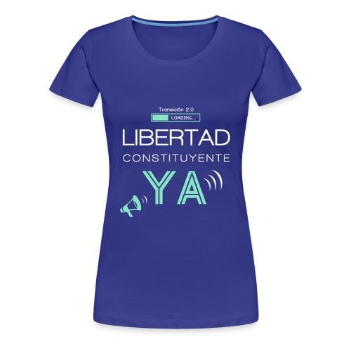 Libertad Constituyente ¡YA! - Camiseta premium mujer