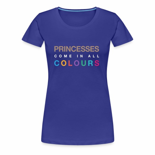 Princesses Come In All Colours - Special edition. - Women's Premium T-Shirt