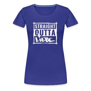 Straight outta Liebe - WHITE - Frauen Premium T-Shirt