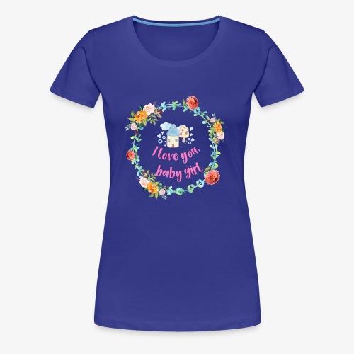 I love you Baby Girl - Frauen Premium T-Shirt
