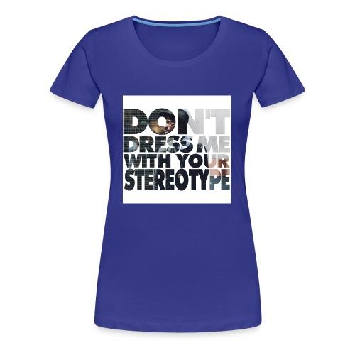 Stop Stereotyping me! - Frauen Premium T-Shirt