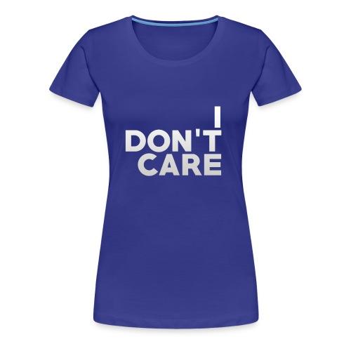 I don't care. - Frauen Premium T-Shirt