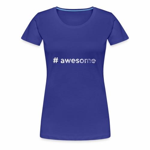 # awesome | genial - Frauen Premium T-Shirt