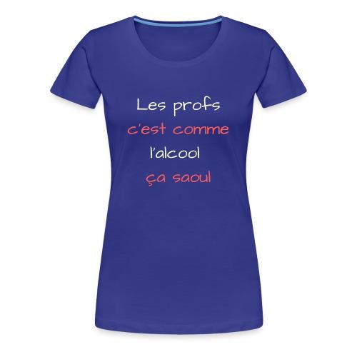 Les profs c'est comme l'alcool ça saoul - T-shirt Premium Femme