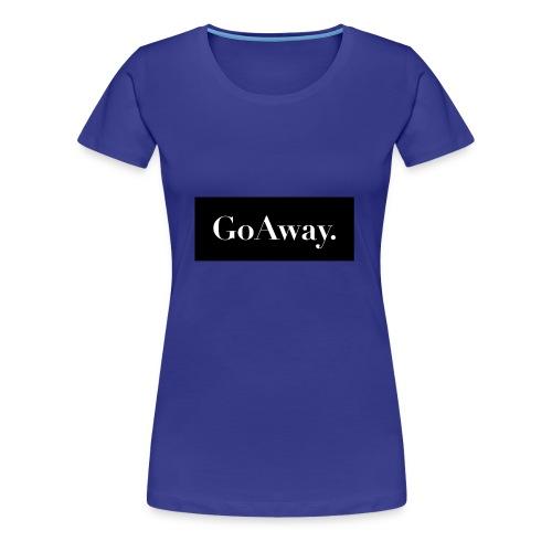 GoAway. - Frauen Premium T-Shirt