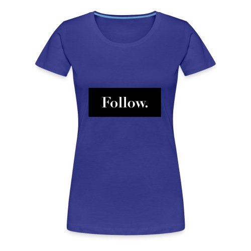 Follow. - Frauen Premium T-Shirt