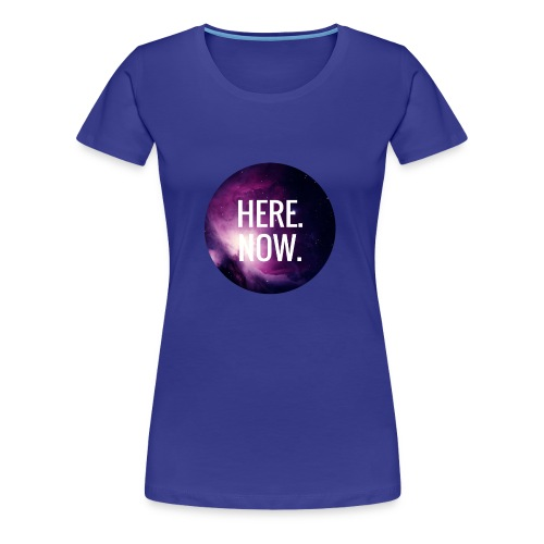 Here Now - Frauen Premium T-Shirt
