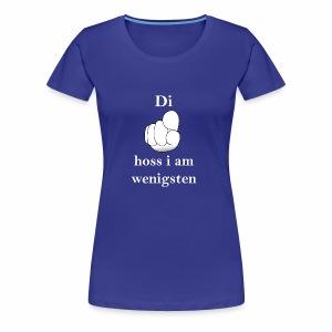Di hoss i am wenigsten - Frauen Premium T-Shirt