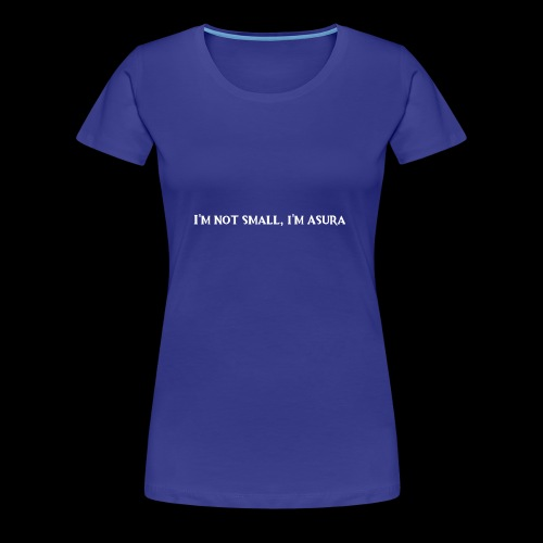 I'm not small, i'm Asura - Frauen Premium T-Shirt