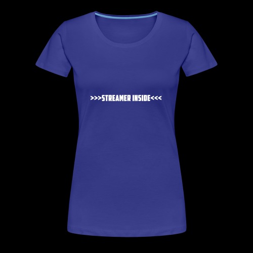 Streamer Inside - Zeig was du machst - Frauen Premium T-Shirt