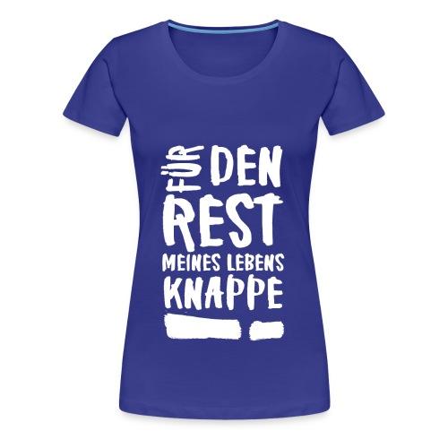 Für den rest meines Lebens KNAPPE! - Frauen Premium T-Shirt