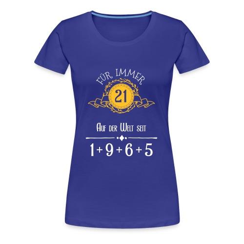 Für immer jung! Jahrgang 1+9+6+5 = 21 Jahre - Frauen Premium T-Shirt