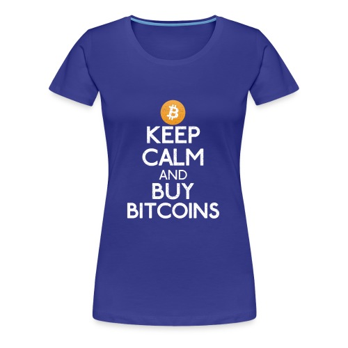 Keep Calm And Buy Bitcoins - Bitcoin Shirts - Frauen Premium T-Shirt