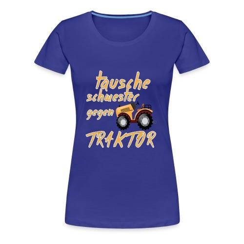 tausche schwester gegen traktor Sprüche T-Shirts - Frauen Premium T-Shirt