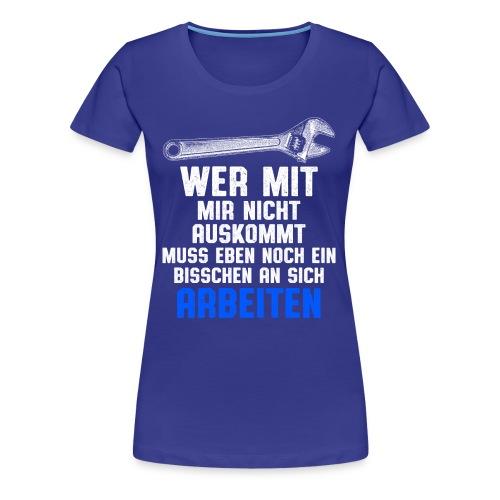 wer mit mir nicht auskommt - Spruch - Frauen Premium T-Shirt