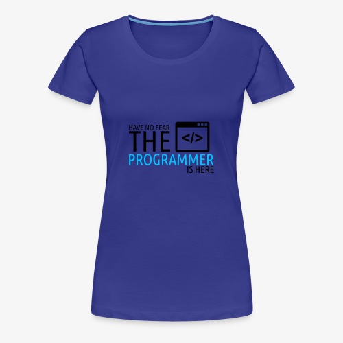 Have no fear the programmer is here - Women's Premium T-Shirt