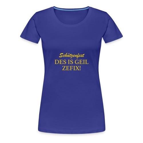 Schützenfest - DES IS GEIL ZEFIX! - Frauen Premium T-Shirt
