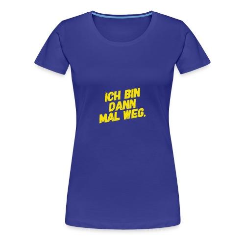 Ich bin dann mal weg! - Frauen Premium T-Shirt