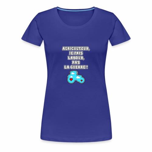 AGRICULTEUR, JE FAIS LABOUR, PAS LA GUERRE - T-shirt Premium Femme