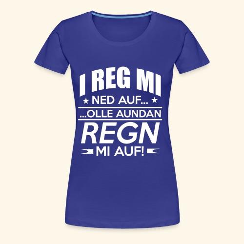 I reg mi ned auf - Frauen Premium T-Shirt