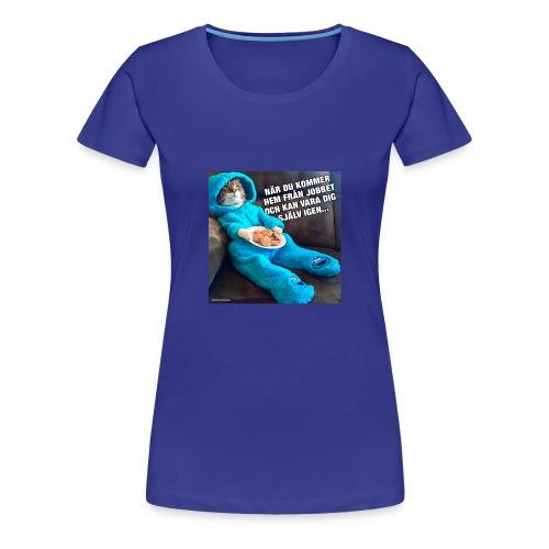 roliga-bilder-nar-du-kommer-hem-fran-jobbet-och-ka - Premium-T-shirt dam