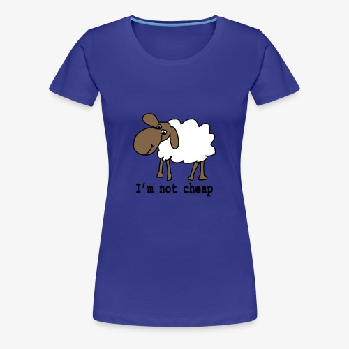 I am not cheap - Women's Premium T-Shirt