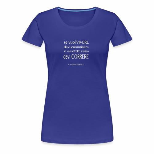 se vuoi vivere a lungo.... - Maglietta Premium da donna