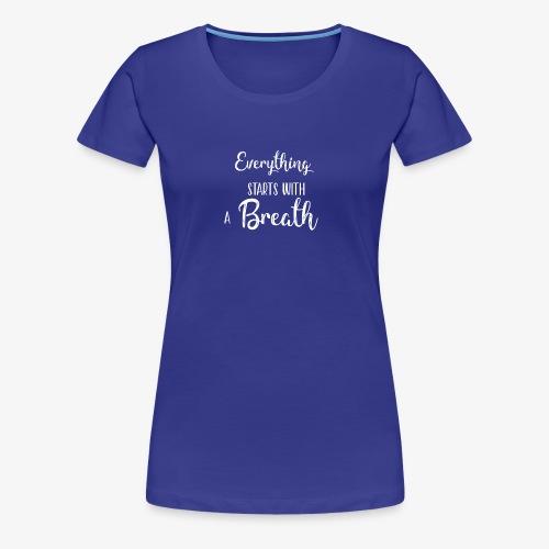 everything starts with a breath - Maglietta Premium da donna