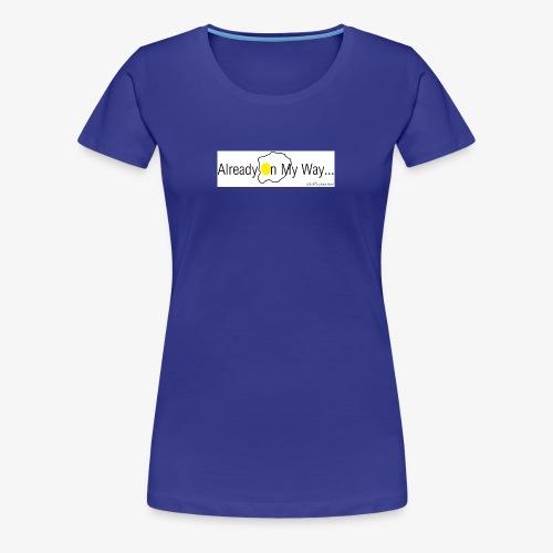 Already On My Way... - Vrouwen Premium T-shirt