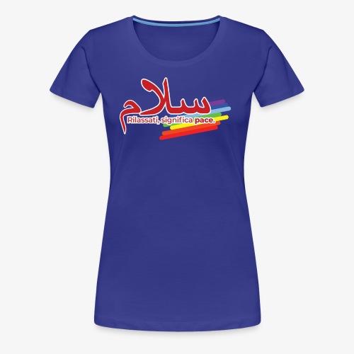 rilassati significa pace colori arcobaleno - Maglietta Premium da donna